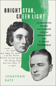 Jonathan Bate, Bright Star, Green Light: The Beautiful Works and Damned Lives of John Keats and F. Scott Fitzgerald