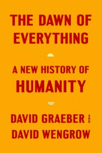 David Graeber, David Wengrow, The Dawn of Everything: A New History of Humanity