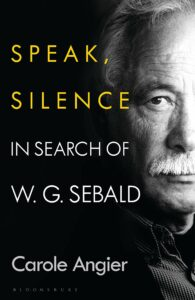 Carole Angier, Speak, Silence: In Search of W. G. Sebald