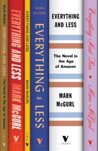 Mark McGurl, Everything and Less: The Novel in the Age of Amazon