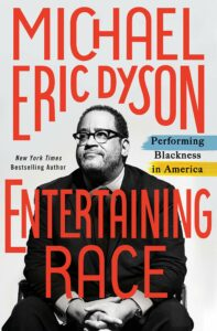 Michael Eric Dyson, Entertaining Race: Performing Blackness in America