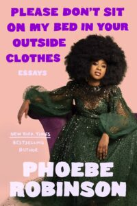Phoebe Robinson, Please Don't Sit on My Bed in Your Outside Clothes: Essays