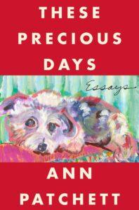 Ann Patchett, These Precious Days: Essays