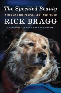 Rick Bragg, The Speckled Beauty: A Dog and His People, Lost and Found