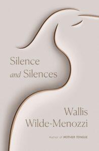 Wallis Wilde-Menozzi, Silence and Silences