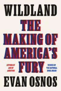Evan Osnos, Wildland: The Making of America's Fury