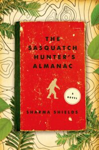 Sharma Shields, The Sasquatch Hunter's Almanac
