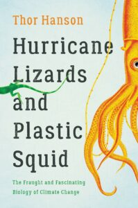 Thor Hanson, Hurricane Lizards and Plastic Squid: The Fraught and Fascinating Biology of Climate Change