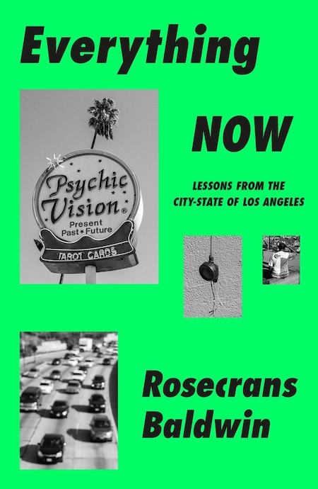 """Rosecrans Baldwin,<a class=""""external"""" href=""""https://bookshop.org/a/132/9780374150426"""" target=""""_blank"""" rel=""""noopener""""><em>Everything Now: Lessons from the City-State of Los Angeles</em></a>; cover design by TK TK (MCD, June 15)"""