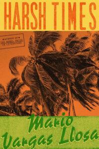 Mario Vargas Llosa, tr. Adrian Nathan West, Harsh Times