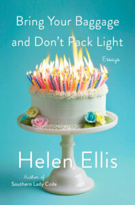 Bring Your Baggage and Don't Pack Light, Helen Ellis