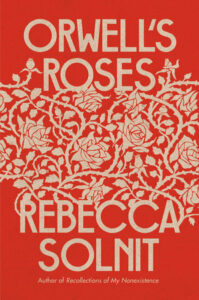 Rebecca Solnit, Orwell's Roses