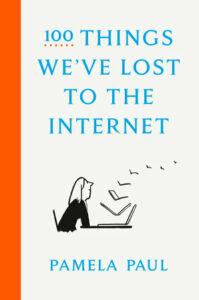 Pamela Paul, 100 Things We've Lost to the Internet