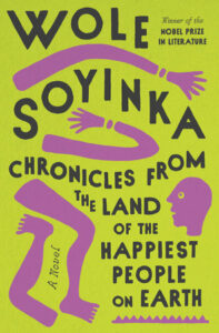 Wole Soyinka, Chronicles from the Land of the Happiest People on Earth