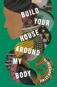 Build Your House Around My Bodyby Violet Kupersmith