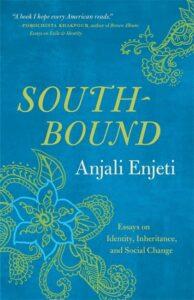 Southbound: Essays on Identity, Inheritance, and Social Change by Anjali Enjeti