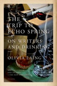 Olivia Laing, The Trip to Echo Springs: Why Writers Drink