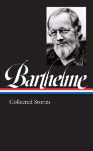 Donald Barthelme: Collected Stories (Loa #343) by Donald Barthelme, edited by Charles McGrath
