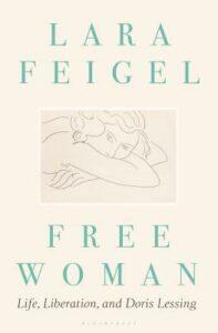 Lara Feigel, Free Women: Life, Liberation and Doris Lessing