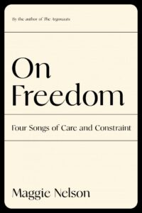 Maggie Nelson, On Freedom