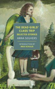 Anne Seghers, tr. Margot Bettauer Dembo, The Dead Girls' Class Trip