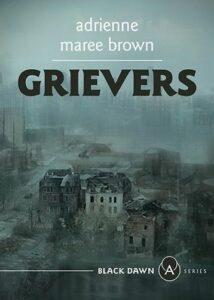 adrienne maree brown, Grievers: a novella