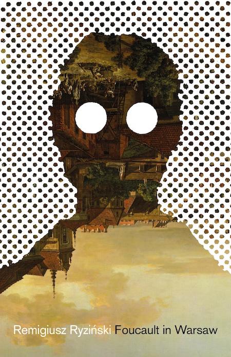 "Remigiusz Ryzinski, tr. Sean Gasper Bye <em><a href=""https://bookshop.org/a/132/9781948830362"" rel=""noopener"" target=""_blank"">Foucault in Warsaw</a></em>; cover design by TK TK (Open Letter, June 29)"