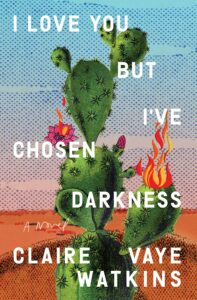 Claire Vaye Watkins, I Love You But I've Chosen Darkness