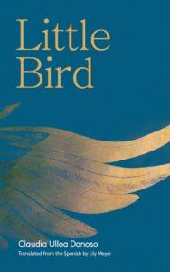 Little Bird, Claudia Ulloa, Lily Meyer