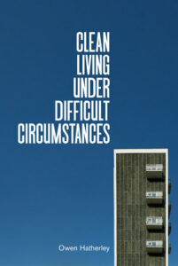 Owen Hatherley_Clean Livig Under Difficult Circumstances