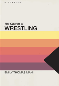 The Church of Wrestling, Emily Thomas Mani