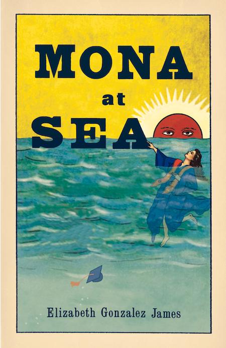 """Elizabeth Gonzalez James, <em><a href=""""https://bookshop.org/a/132/9781951631017"""" target=""""_blank"""" rel=""""noopener"""">Mona at Sea</a></em>; cover design by TK TK (Santa Fe Writer's Project, June 30)"""