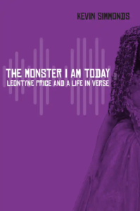 The Monster I Am Today: Leontyne Price and a Life in Verse by Kevin Simmonds