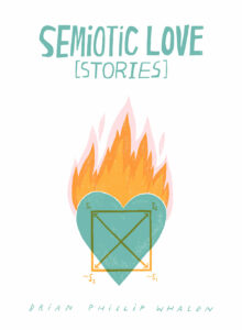 Semiotic Love, Brian Phillip Whalen