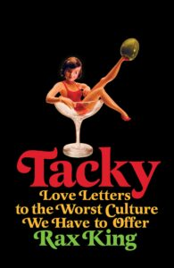 Rax King, Tacky: Love Letters to the Worst Culture We Have to Offer