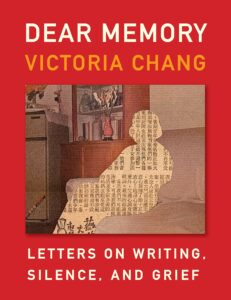 Victoria Chang, Dear Memory: Letters on Writing, Silence, and Grief
