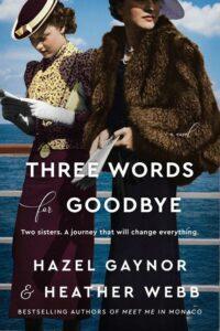 Three Words for Goodbye by Hazel Gaynor and Heather Webb