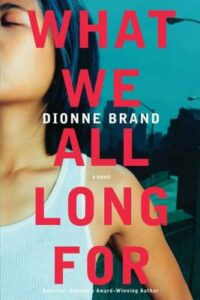 Dionne Brand, What We All Long For
