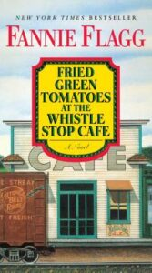 Fannie Flagg, Fried Green Tomatoes at the Whistle Stop Café