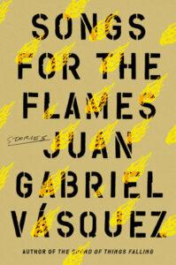 Songs for the Flames, Juan Gabriel Vasquez