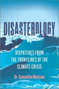 Disasterology: Dispatches from the Frontlines of the Climate Crisis