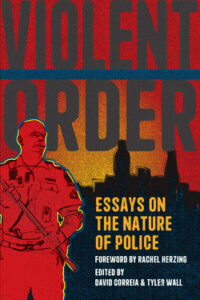 Violent Order: Essays on the Nature of Police