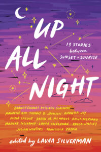 Up All Night: 13 Stories Between Sunset and Sunrise by Laura Silverman