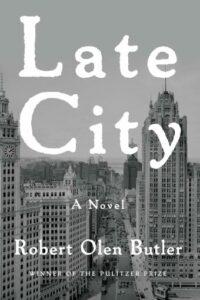 Robert Olen Butler,Late City