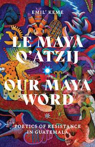 Le Maya Q'atzij/Our Maya Word