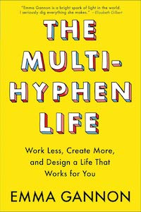 The Multi-Hyphen Life: Work Less, Create More, and Design a Life That Works for You