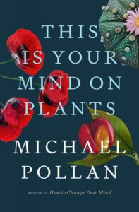 this is your mind on plant_michael pollan
