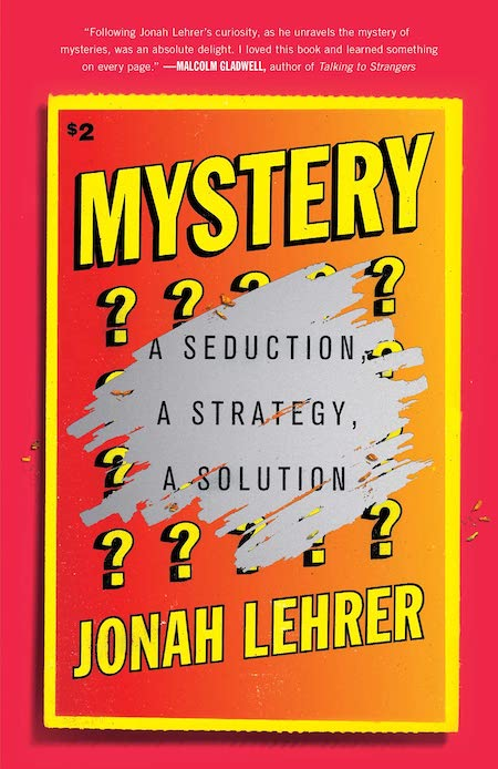"Jonah Lehrer, <a href=""https://bookshop.org/a/132/9781501195877"" target=""_blank"" rel=""noopener""><em>Mystery: A Seduction, A Strategy, A Solution</em></a> (Avid Reader Press, August 17)"