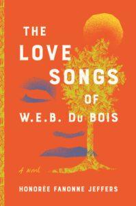 The Love Songs of W.E.B. Du Bois A Novel By Honoree Fanonne Jeffers