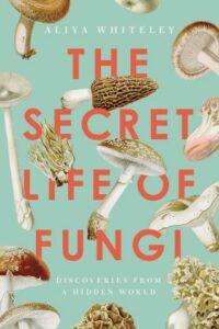 Secret Life of Fungi, Aliya Whiteley